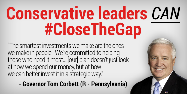 The smartest investments we make are the ones we make in people. We're committed to helping those who need it most… [our] plan doesn't just look at how we spend our money, but at how we can  better invest in a strategic way. - Governor Tom Corbett (R – Pennsylvania)